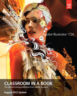 Adobe Illustrator CS6 Classroom in a Book - August 2012 Update