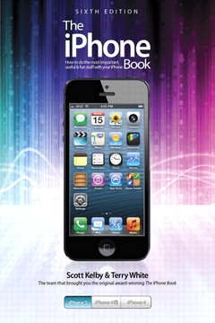 The iPhone Book: Covers iPhone 5, iPhone 4S, and iPhone 4, Sixth Edition