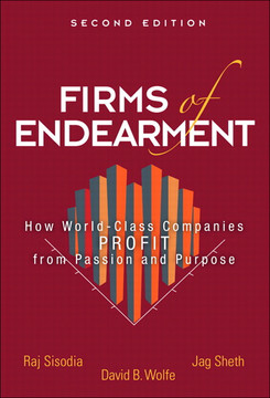 Firms of Endearment: How World-Class Companies Profit from Passion and Purpose, Second Edition