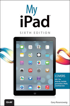 My iPad (covers iOS 7 on iPad Air, iPad 3rd/4th generation, iPad2, and iPad mini), Sixth Edition