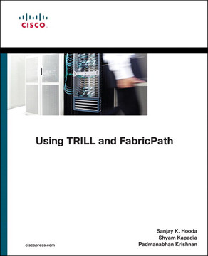 Using TRILL, FabricPath, and VXLAN: Designing Massively Scalable Data Centers (MSDC) with Overlays