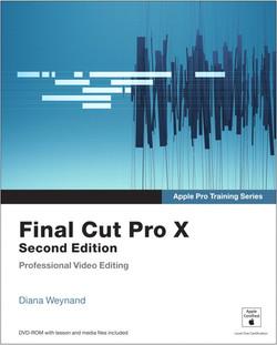 Apple Pro Training Series: Final Cut Pro X, Second Edition