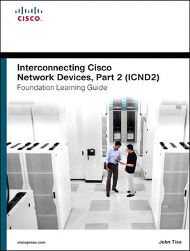 Interconnecting Cisco Network Devices, Part 2 (ICND2) Foundation Learning Guide, Fourth Edition