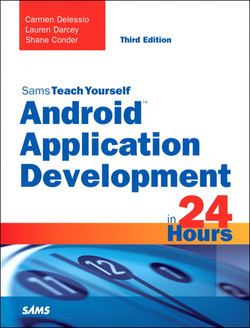 Android™ Application Development in 24 Hours, Sams Teach Yourself, Third Edition
