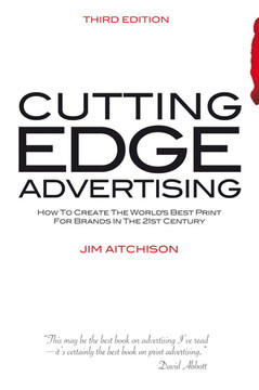 Cutting Edge Advertising: How to Create the World's Best Print for Brands in the 21st Century, Third Edition