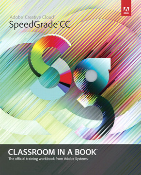 Adobe® SpeedGrade® CC Classroom in a Book®
