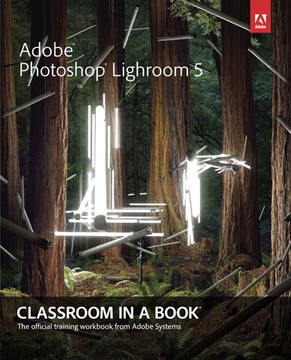 Adobe® Photoshop® Lightroom® 5: Classroom in a Book®