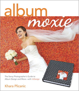 Album Moxie: The Savvy Photographer's Guide to Album Design and more—with InDesign