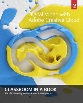 Digital Video with Adobe® Creative Cloud™ Classroom in a Book®
