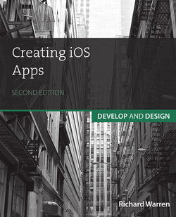 Creating iOS Apps: Develop and Design, Second Edition