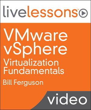 VMware vSphere Virtualization Fundamentals LiveLessons (Video Training)