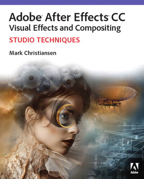 Adobe® After Effects® CC Visual Effects and Compositing Studio Techniques