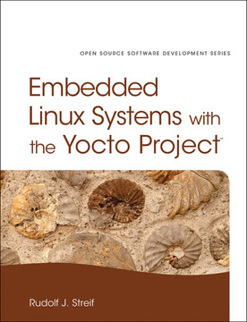 Embedded Linux Systems with the Yocto Project™