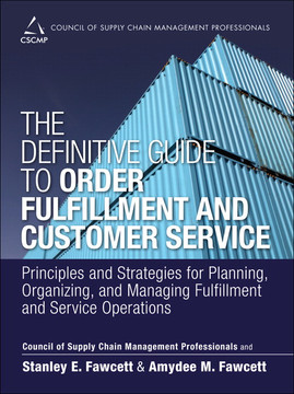 The Definitive Guide to Order Fulfillment and Customer Service: Principles and Strategies for Planning, Organizing, and Managing Fulfillment and Service Operations