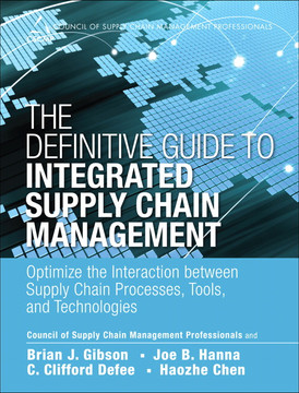 The Definitive Guide to Integrated Supply Chain Management: Optimize the Interaction between Supply Chain Processes, Tools, and Technologies