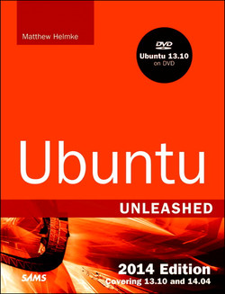Ubuntu Unleashed 2014 Edition: Covering 13.10 and 14.04,Ninth Edition