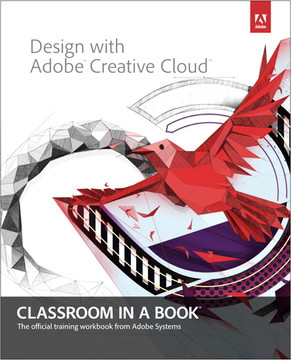 Design with Adobe® Creative Cloud™ Classroom in a Book®: Basic projects using Photoshop®, InDesign®, Muse™, and more