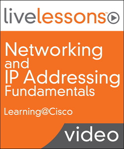 Networking and IP Addressing Fundamentals LiveLessons (Video Training)