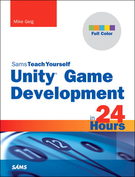 Unity Game Development in 24 Hours, Sams Teach Yourself®