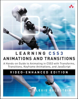 Learning CSS3 Animations and Transitions (Companion Video): Hands-on Guide to Animating in CSS3 with Transforms, Transitions, Keyframe Animations, and JavaScript