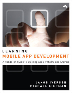 Learning Mobile App Development: A Hands-on Guide to Building Apps with iOS and Android