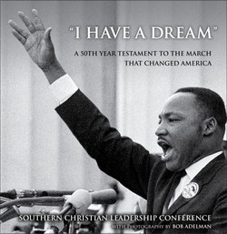 """""""I Have a Dream"""": A 50th Year Testament to the March that Changed America"""