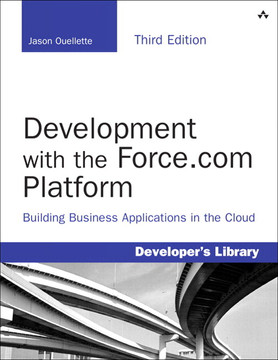 Development with the Force.com Platform: Building Business Applications in the Cloud, Third Edition
