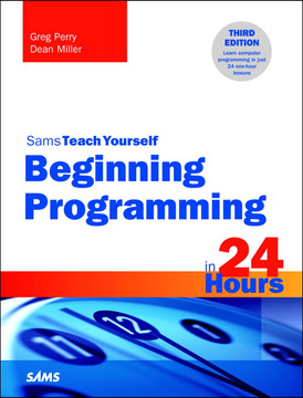 Beginning Programming in 24 Hours, Sams Teach Yourself, Third Edition