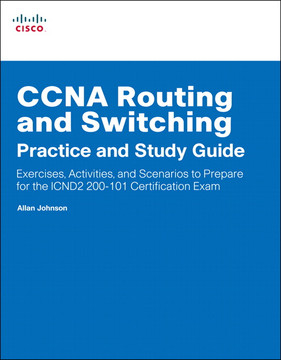 CCNA Routing and Switching Practice and Study Guide: Exercises, Activities, and Scenarios to Prepare for the ICND2 (200-101) Certification Exam