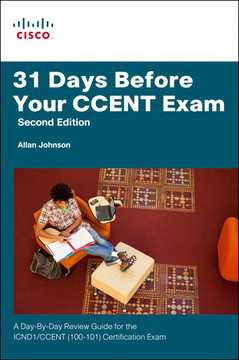 31 Days Before Your CCENT Certification Exam: A Day-By-Day Review Guide for the ICND1 (100-101) Certification Exam, Second Edition