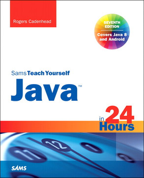 Java™ in 24 Hours, Sams Teach Yourself (Covering Java 8), Seventh Edition