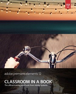 Adobe Premiere Elements 12 Classroom in a Book®