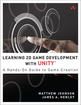 Learning 2D Game Development with Unity®: A Hands-On Guide to Game Creation