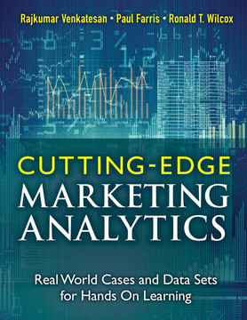 Cutting Edge Marketing Analytics: Real World Cases and Data Sets for Hands On Learning