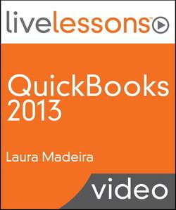 QuickBooks 2013 LiveLessons (Video Training): For All QuickBooks Pro, Premier and Enterprise Users, 2/e