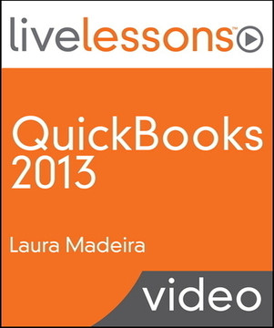 QuickBooks 2013 LiveLessons (Video Training): For All QuickBooks Pro, Premier and Enterprise Users, 2/e