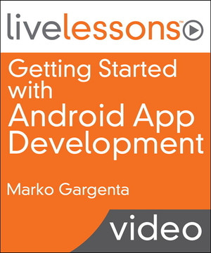 Getting Started with Android App Development LiveLessons (Video Training)