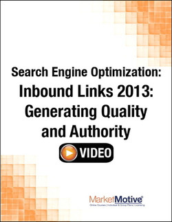 Search Engine Optimization: Inbound Links 2013: Generating Quality and Authority (Streaming Video)