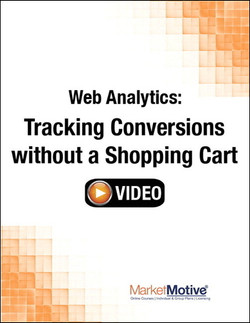 Web Analytics: Tracking Conversions without a Shopping Cart (Streaming Video)