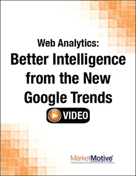 Web Analytics: Better Intelligence from the New Google Trends (Streaming Video)