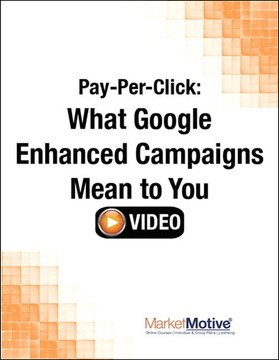 Pay-Per-Click: What Google Enhanced Campaigns Mean to You (Streaming Video