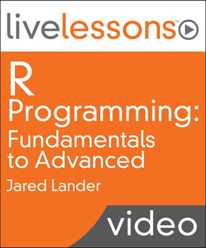 R Programming LiveLessons (Video Training): Fundamentals to Advanced