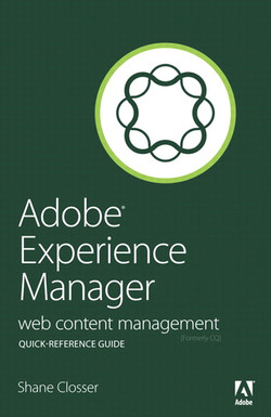 Adobe® Experience Manager Quick-Reference Guide: Web Content Management [formerly CQ]