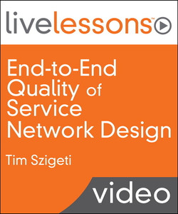 End-to-End Quality of Service Network Design LiveLessons (Video Training): QoS for Rich-Media and Cloud Networks
