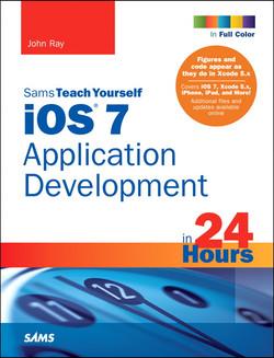 iOS 7 Application Development in 24 Hours, Sams Teach Yourself, Fifth Edition