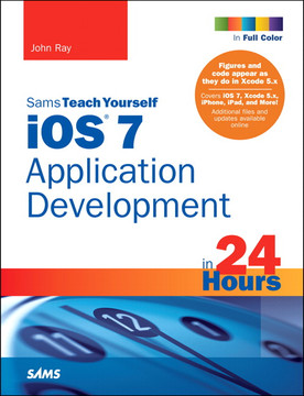 iOS 7 Application Development in 24 Hours, Sams Teach Yourself, Fifth Edition