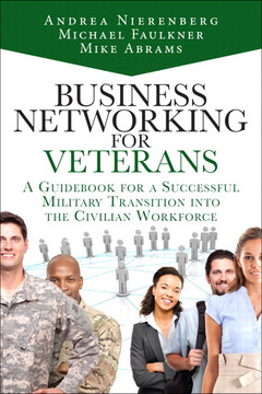 Business Networking for Veterans: A Guidebook for a Successful Transition from the Military to the Civilian Workforce, Second Edition