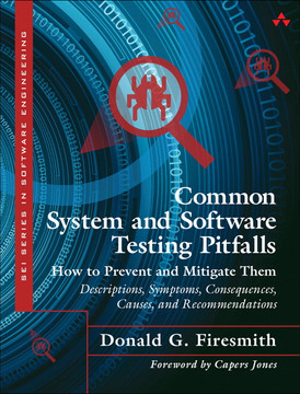 Common System and Software Testing Pitfalls: How to Prevent and Mitigate Them: Descriptions, Symptoms, Consequences, Causes, and Recommendations