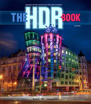 The HDR Book: Unlocking the Pros' Hottest Post–Processing Techniques, 2nd Edition