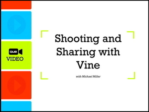 Shooting and Sharing with Vine (Que Video)